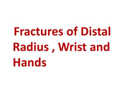 Fractures of Distal Radius, Wrist and Hands. FRACTURES OF THE DISTAL RADIUS IN ADULTS 1- COLLES' FRACTURE 2- SMITH'S FRACTURE 3- DISTAL FOREARM FRACTURES.