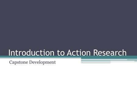 Introduction to Action Research Capstone Development.