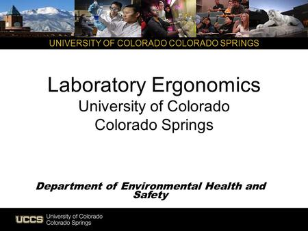 UNIVERSITY OF COLORADO COLORADO SPRINGS Laboratory Ergonomics University of Colorado Colorado Springs Department of Environmental Health and Safety.