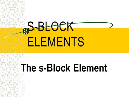 1 S-BLOCK ELEMENTS The s-Block Element 2 Group I Elements (Alkali Metals) They have similar chemical properties. They are soft metals with fixed O.N.