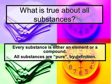 What is true about all substances?
