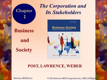 © The McGraw-Hill Companies, Inc., 2002 All Rights Reserved. McGraw-Hill/ Irwin 1-1 Business and Society POST, LAWRENCE, WEBER The Corporation and Its.