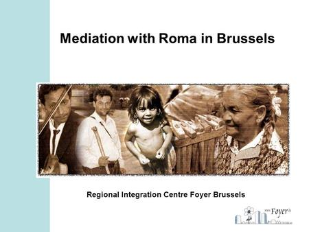 Mediation with Roma in Brussels Regional Integration Centre Foyer Brussels.