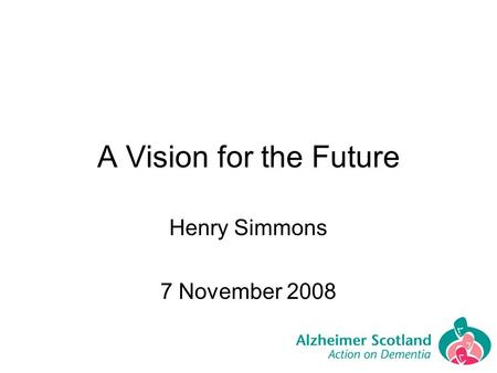 A Vision for the Future Henry Simmons 7 November 2008.