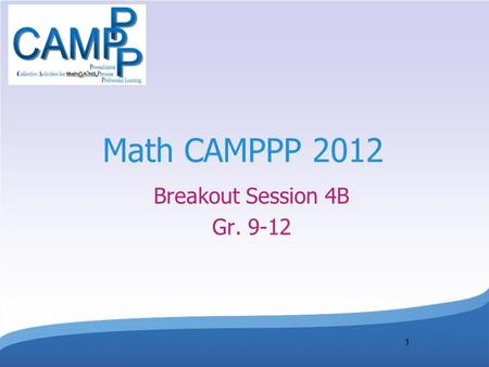 1 Math CAMPPP 2012 Breakout Session 4B Gr. 9-12. Session Goals Participants will have an opportunity to: practice/enhance their giving of descriptive.