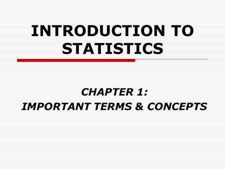 INTRODUCTION TO STATISTICS CHAPTER 1: IMPORTANT TERMS & CONCEPTS.