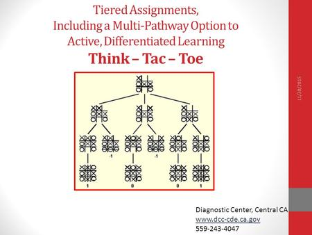 Tiered Assignments, Including a Multi-Pathway Option to Active, Differentiated Learning Think – Tac – Toe Diagnostic Center, Central CA www.dcc-cde.ca.gov.