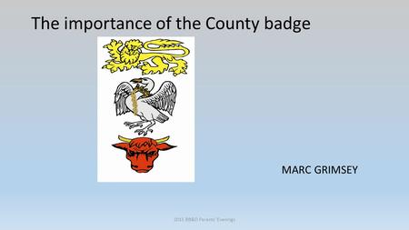 The importance of the County badge MARC GRIMSEY 2015 BB&O Parents' Evenings.