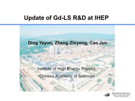 Update of Gd-LS R&D at IHEP Ding Yayun, Zhang Zhiyong, Cao Jun Institute of High Energy Physics, Chinese Academy of Sciences.