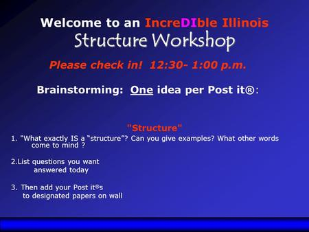 "Structure 1. What exactly IS a ""structure""? Can you give examples? What other words come to mind ? 2.List questions you want answered today 3. Then."