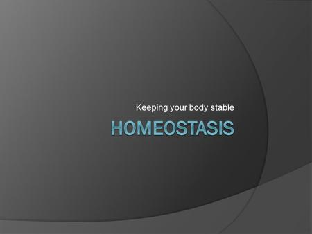 Keeping your body stable. Homeostasis  Review of the process Refers to all activities in your body designed to keep your body within a constant internal.