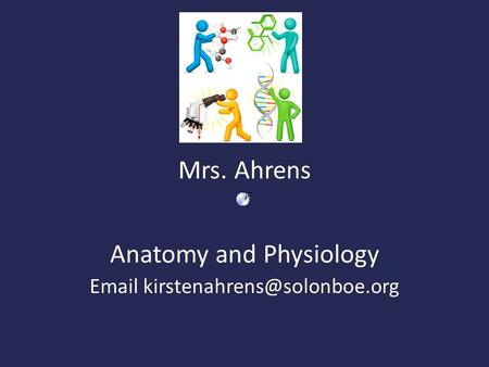Mrs. Ahrens Anatomy and Physiology