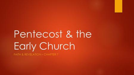 Pentecost & the Early Church FAITH & REVELATION – CHAPTER 7.