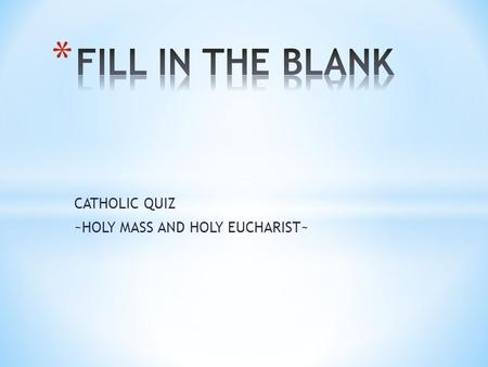 CATHOLIC QUIZ ~HOLY MASS AND HOLY EUCHARIST~. Old Testament Reading ___________________ New Testament Reading Allelulia.