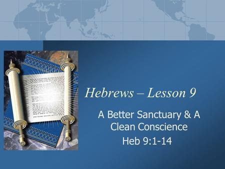 Hebrews – Lesson 9 A Better Sanctuary & A Clean Conscience Heb 9:1-14.