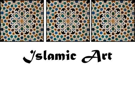 Islamic Art. Characteristics… Non-figural decoration – three types of decoration are most often used in religious Islamic designs. They are geometric.
