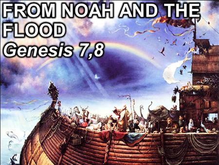 "Genesis 7:1-5 ""And the Lord said unto Noah, 'Come into the ark and all your household; for you alone I have seen to be righteous before me in this time."