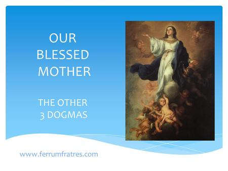 OUR BLESSED MOTHER THE OTHER 3 DOGMAS www.ferrumfratres.com.