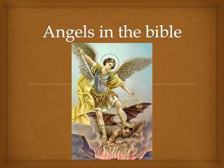   Nine orders of the angels are divided into three hierarchies  Each hierarchies are divided into three orders: the highest, the intermediate, the.