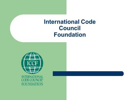 International Code Council Foundation. Subsidiary of the International Code Council Chairman of the Foundation – Mr. James Lee Witt Treasurer of the Foundation.