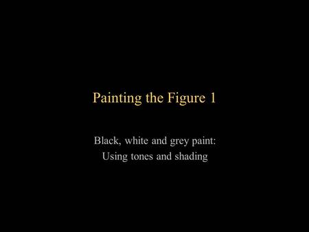 Black, white and grey paint: Using tones and shading