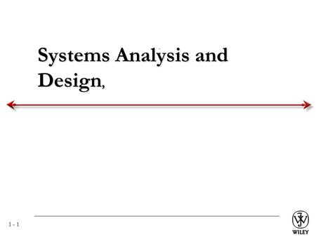 1 - 1 Systems Analysis and Design,. 1 - 2 Key Ideas Many failed systems were abandoned because analysts tried to build wonderful systems without understanding.