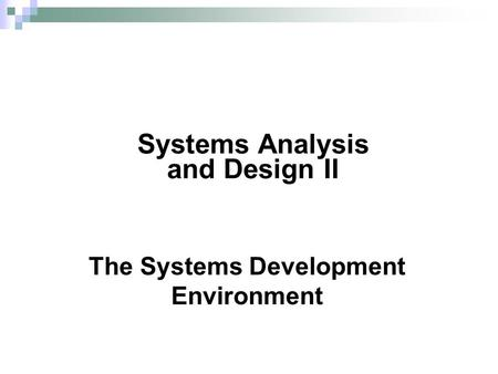 The Systems Development Environment Systems Analysis and Design II.