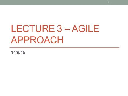 LECTURE 3 – AGILE APPROACH 14/9/15 1. To Do Imagine an IS built without using a systems analysis and design methodology and without thinking about the.