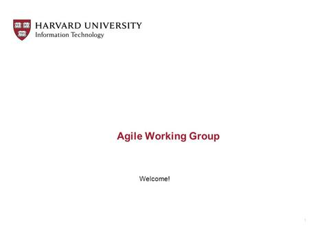 Agile Working Group Welcome! 1. Agenda Introductions – 20 min –Name –Role on agile team –What you hope to gain from being part of this workgroup Objectives.