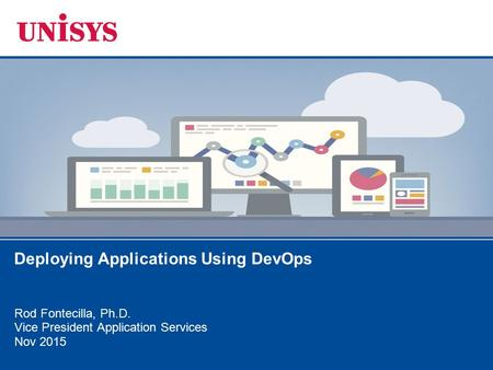Rod Fontecilla, Ph.D. Vice President Application Services Nov 2015 Deploying Applications Using DevOps.