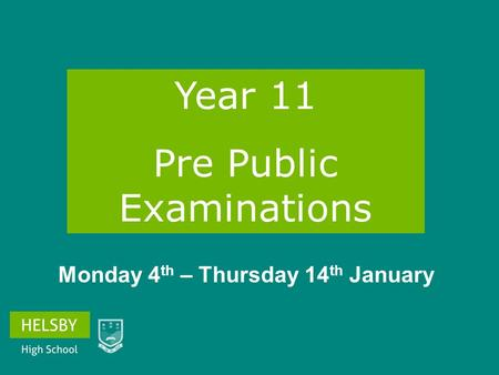 Year 11 Pre Public Examinations Monday 4 th – Thursday 14 th January.