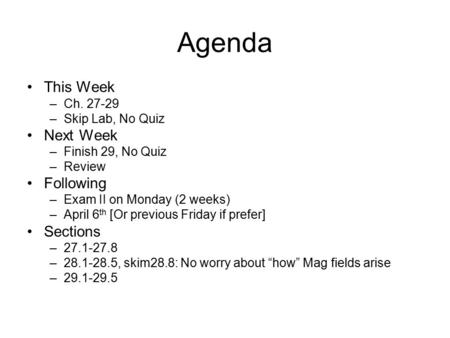 Agenda This Week –Ch. 27-29 –Skip Lab, No Quiz Next Week –Finish 29, No Quiz –Review Following –Exam II on Monday (2 weeks) –April 6 th [Or previous Friday.