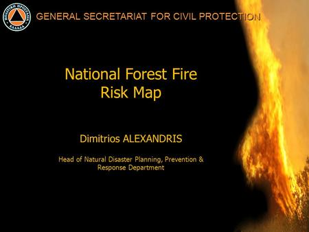 GENERAL SECRETARIAT FOR CIVIL PROTECTION. Presentation Contents GSCP and Forest Fires Forest Fire Danger in Greece National Forest Fire Risk Map The experts.