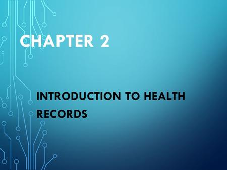 CHAPTER 2 INTRODUCTION TO HEALTH RECORDS. Health records can be found in a paper chart or an electronic health record (EHR) Health records contain information.