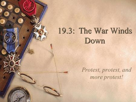 19.3: The War Winds Down Protest, protest, and more protest!