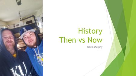 History Then vs Now Kevin Murphy. Topic  The curriculums in schools are always evolving. Especially in history because the answers seem to always to.