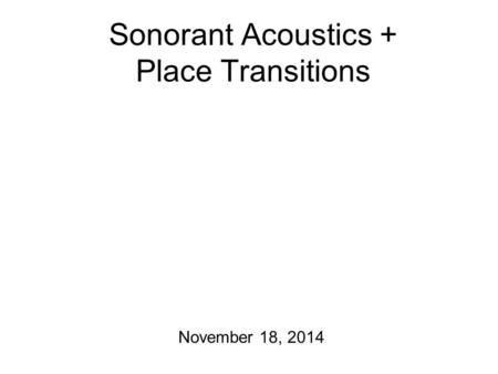 Sonorant Acoustics + Place Transitions