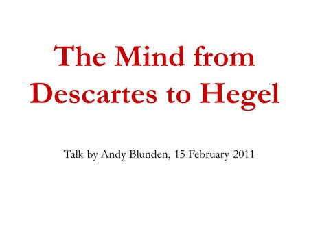 The Mind from Descartes to Hegel Talk by Andy Blunden, 15 February 2011.