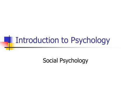 Introduction to Psychology Social Psychology. The study of how we behave, think, and feel in social situations How the situation shapes our behavior.