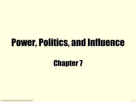 Power, Politics, and Influence Chapter 7 Lawrence Erlbaum Associates, Publisher, Copyright 2002 7.1.