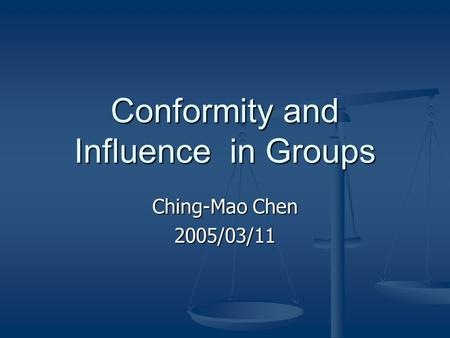 Conformity and Influence in Groups Ching-Mao Chen 2005/03/11.