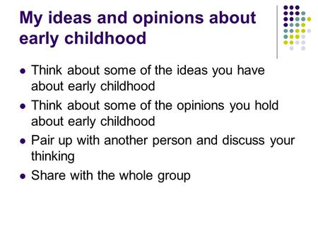 My ideas and opinions about early childhood Think about some of the ideas you have about early childhood Think about some of the opinions you hold about.