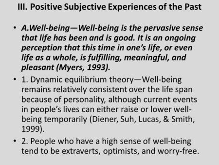 III. Positive Subjective Experiences of the Past A.Well-being—Well-being is the pervasive sense that life has been and is good. It is an ongoing perception.