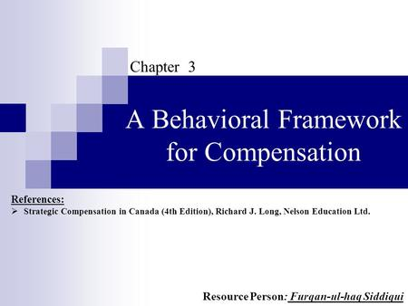 A Behavioral Framework for Compensation Chapter 3 References:  Strategic Compensation in Canada (4th Edition), Richard J. Long, Nelson Education Ltd.
