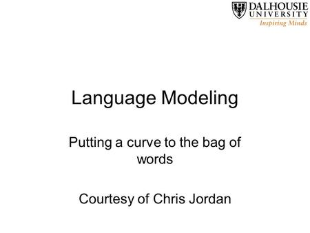 Language Modeling Putting a curve to the bag of words Courtesy of Chris Jordan.