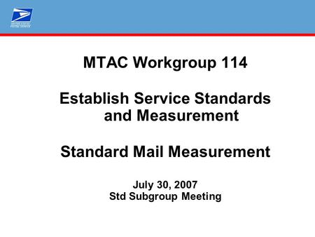 MTAC Workgroup 114 Establish Service Standards and Measurement Standard Mail Measurement July 30, 2007 Std Subgroup Meeting.
