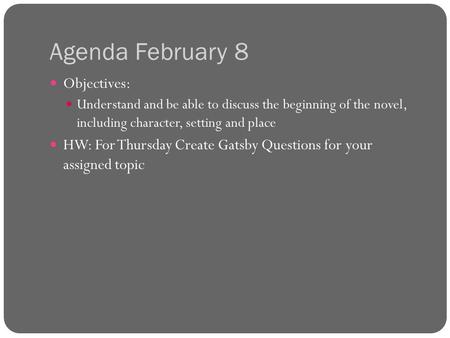 Agenda February 8 Objectives: Understand and be able to discuss the beginning of the novel, including character, setting and place HW: For Thursday Create.