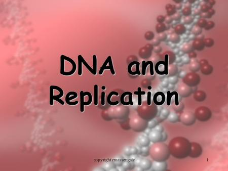1 DNA and Replication copyright cmassengale. 2 History of DNA copyright cmassengale.