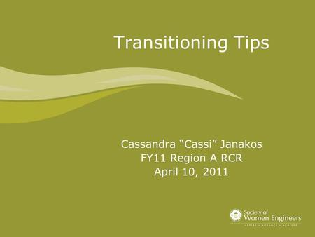 "Transitioning Tips Cassandra ""Cassi"" Janakos FY11 Region A RCR April 10, 2011."