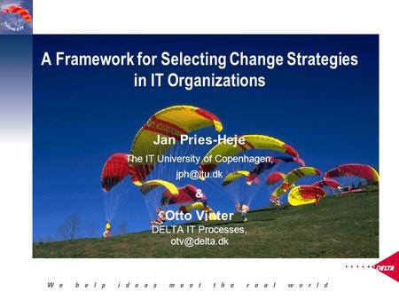 A Framework for Selecting Change Strategies in IT Organizations Jan Pries-Heje The IT University of Copenhagen, & Otto Vinter DELTA IT Processes,